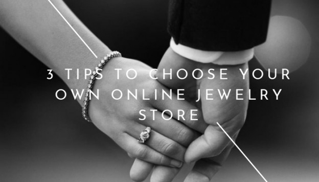 3 Tips to choose your own online jewelry store